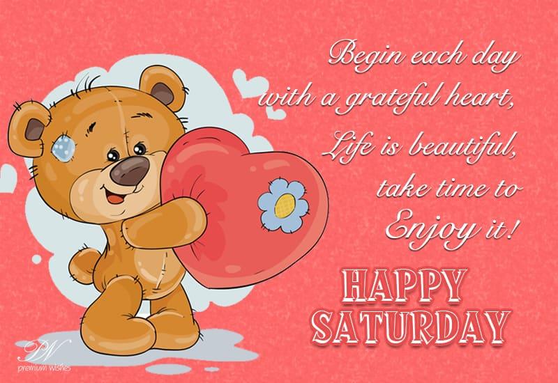 Happy Saturday Life Is Beautiful Saturday Wishes Premium Wishes