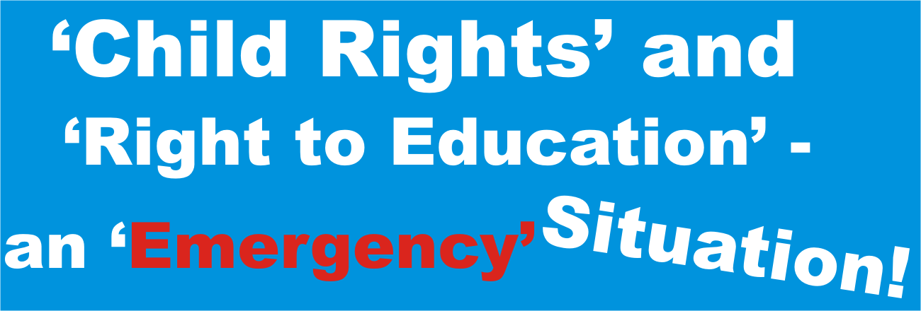Child Rights and Right to Education -  An 'Emergency' Situation