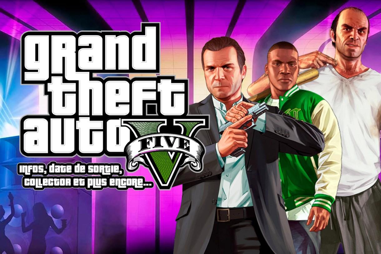 Grand Theft Auto V Infos, date de sortie, collector et plus encore..