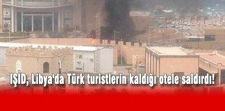 Libya'nın başkenti Trablus'ta IŞİD Türk turistlerin kaldığı otele silahlı baskın düzenledi.