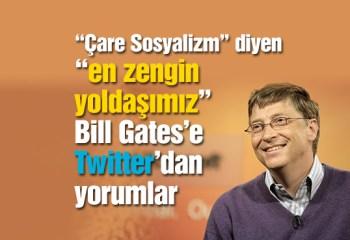 Çare sosyalizm diyen en zengin yoldaşımız Bill Gates'e Twitter'dan yorumlar
