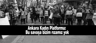 Ankara Kadın Platformu: Bu savaşa bizim rızamız yok