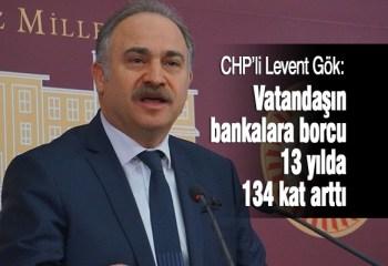 13 yılda vatandaşın bankalara borcu 134 kat arttı