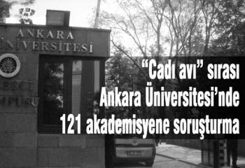Cadı avı sırası Ankara Üniversitesi'nde: 121 akademisyene soruşturma