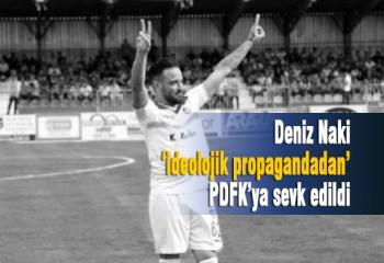Deniz Naki ideolojik propaganda yapmaktan PDFK'ya sevk edildi