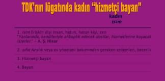 TDK'nın internet sitesinde 'kadın' sözcüğünün anlamları arasında 'hizmetçi bayan' tanımına yer verildi.
