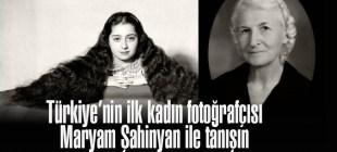 Türkiye'nin ilk kadın stüdyo fotoğrafçısı Maryam Şahinyan