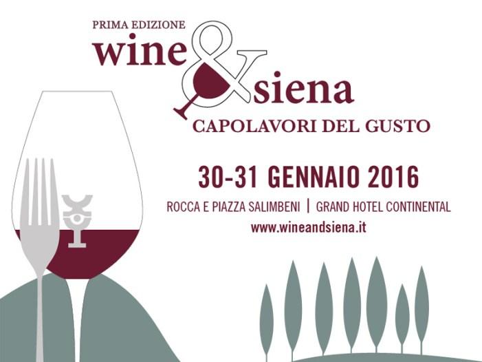 Wine & Siena; Siena, la prima edizione per i capolavori del gusto!