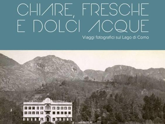 """La mostra """"Chiare, fresche e dolci acque. Viaggi fotografici sul Lago di Como"""""""