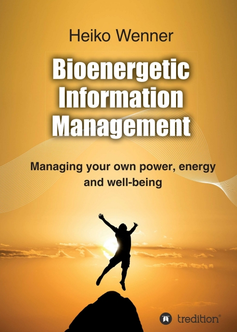 Bioenergetic Information Management – How to manage your own power, energy and well-being 6