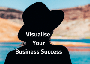 Visualise-YourBusiness-Success-e1550662475297 Visualise Your Business Success