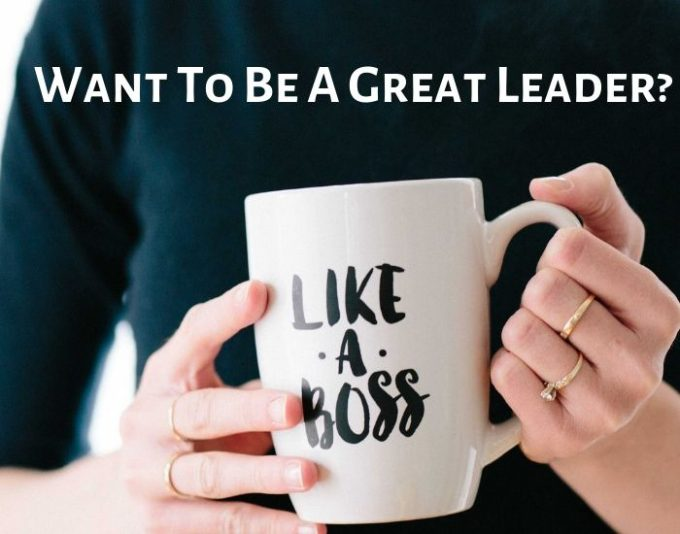 Want-To-Be-A-Great-Leader_-e1560856949814 Want To Be A Great Leader?