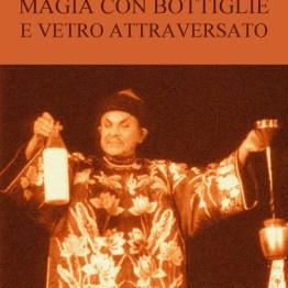 Enciclopedia dell'Illusionismo vol. X Magia Con Bottiglie E Vetro Attraversato by Salvatore Cimo