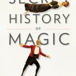 """The Secret History of Magic: The True Story of the Deceptive Art"" di Peter Lamont e Jim Steinmeyer"
