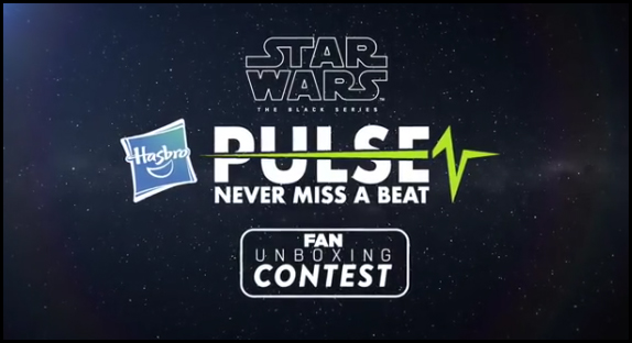 Hasbro: Hasbro Pulse Star Wars Black Series Fan Unboxing Contest