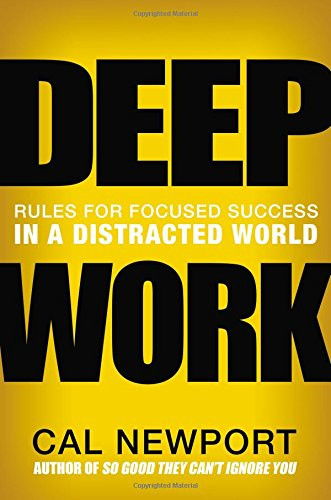 I Read Cal Newport's Deep Work So You Don't Have To