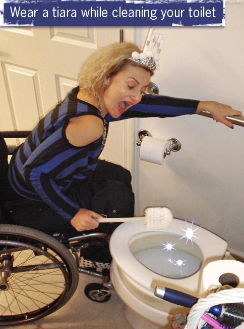 Clean a toilet while wearing a tiara