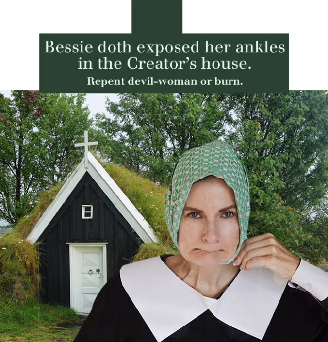 Bessie doth exposed her ankles in the Creator's house. Repent devil-woman or burn. Pilgrim humor