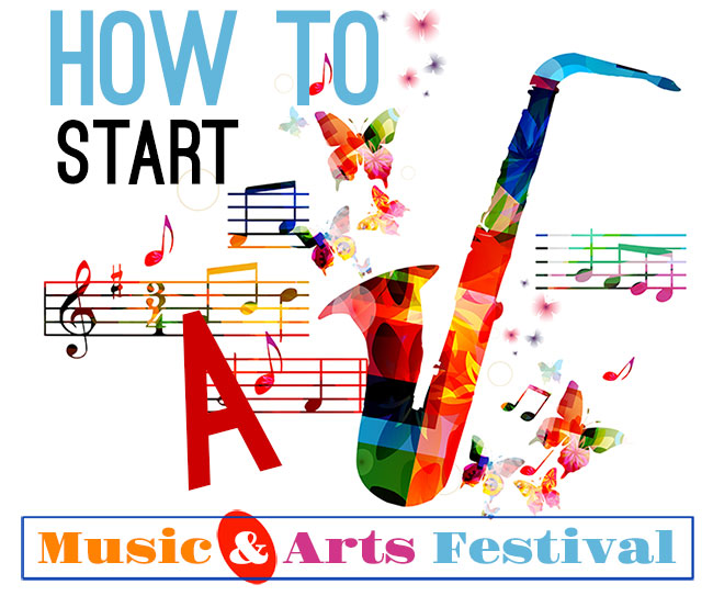 How to start a arts and music festival