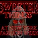 Sweeter Things at NY Fashion Week