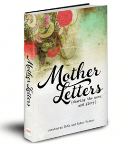 Mother Letters: The Story Behind The Story. And Why You Need This Book