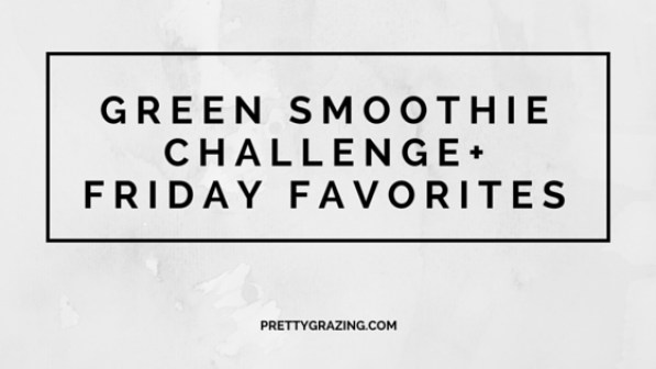 Green smoothie Challenge+ Friday Favorites