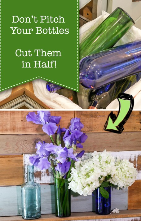 don't throw away wine bottles. Cut them in Half