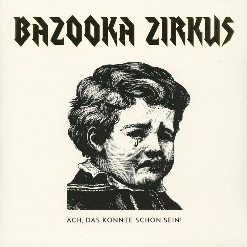 Bazooka Zirkus – Ach, das könnte schön sein!