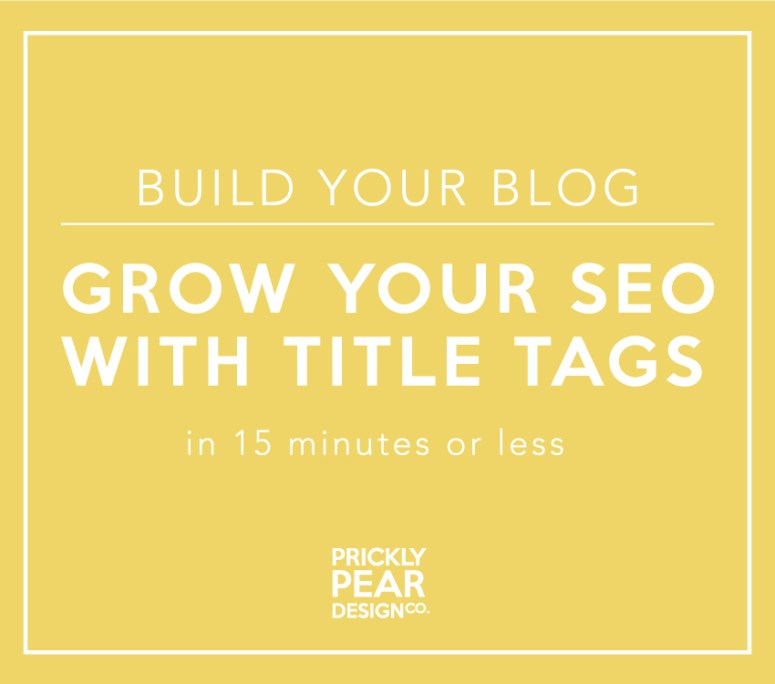 Grow Your SEO with Title Tags   Build Your Blog in 15 minutes or less   Prickly Pear Design Co.   DIY small business web design   DIY marketing   DIY graphic design