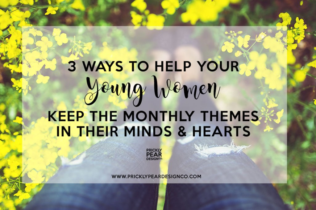 3ways-to-help-your-young-women-keep-the-monthly-themes-in-their-mindsandhearts