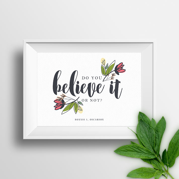 Prickly Pear Design Co. | Do You Believe It Or Not Floral Print  |Young Women | Relief Society | LDS Printables | Free Printables