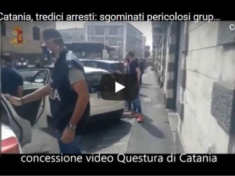 Catania, 13 arresti, sgominati pericolosi gruppi criminali GUARDA VIDEO