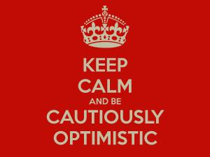 Cautiously Optimistic