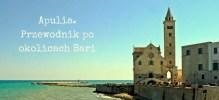 Co warto zobaczyć w Apulii? 15 najpiękniejszych miejsc wokół Bari.