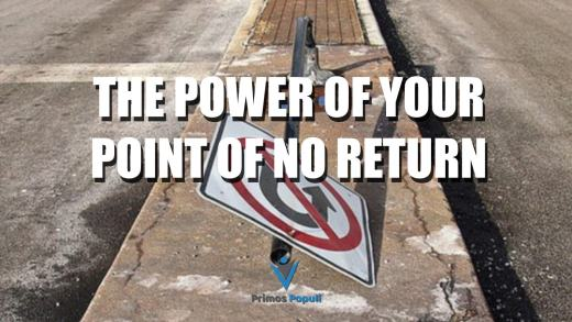 The Power of Your Point of No Return