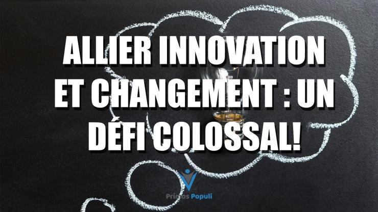 Allier innovation et changement : un défi colossal!