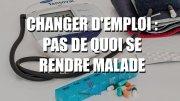 Changer d'emploi : pas de quoi se rendre malade