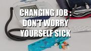 Changing Job : Don't Worry Yourself Sick
