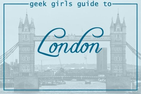 Geek Girl Guide to London