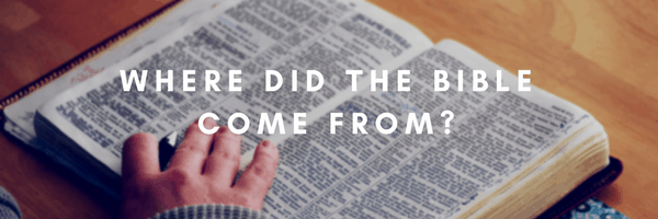 FAQ where did the bible come from