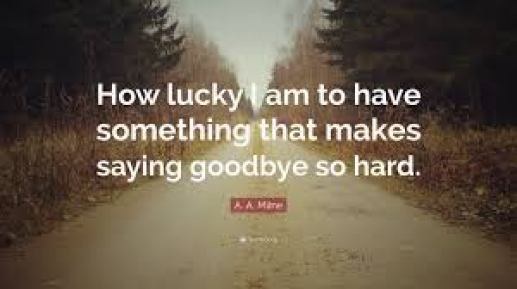 https://quotefancy.com/quote/1010449/A-A-Milne-How-lucky-I-am-to-have-something-that-makes-saying-goodbye-so-hard