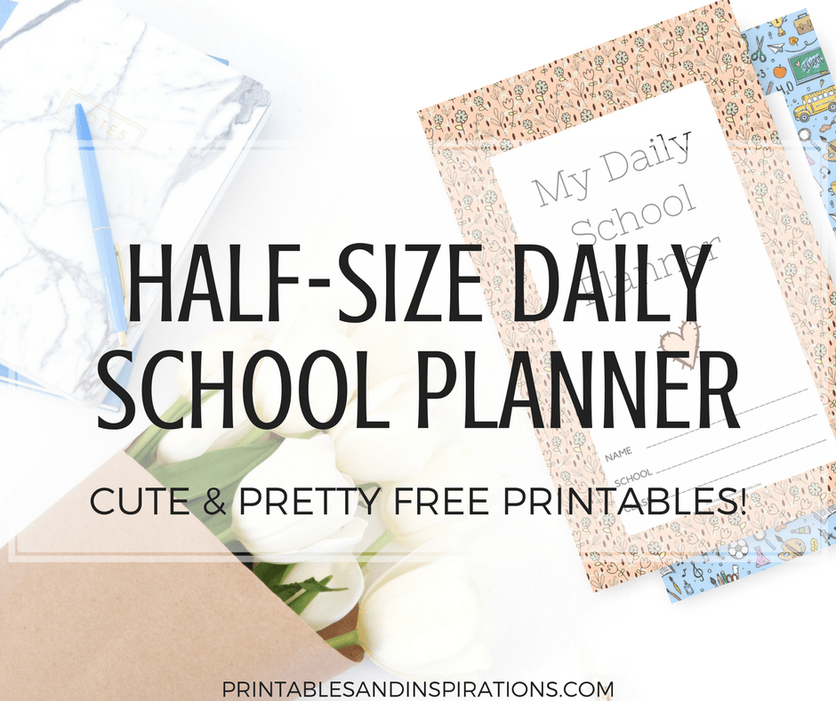 Half size daily school planner, daily planner for students, daily planner for kids, 2018 2019 school planner, student planner for kids, free printable planner, motivational quotes for school, floral planner