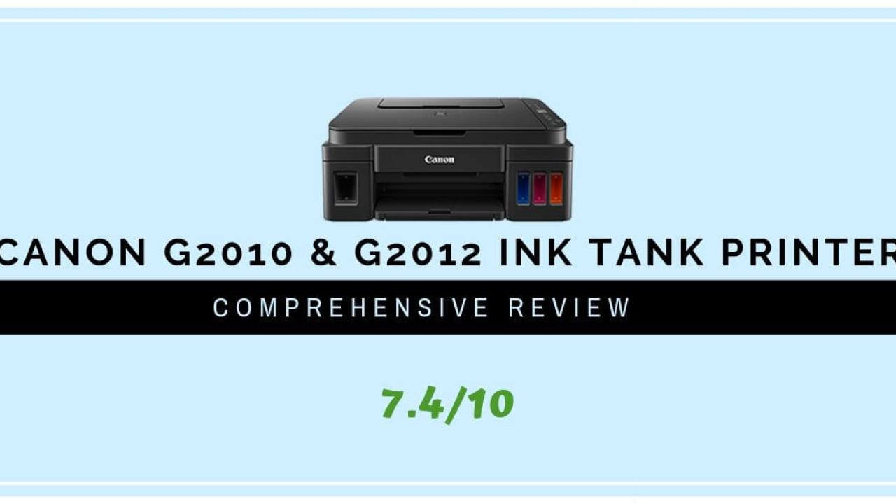 Canon PIXMA G2012 And G2010 Printer Review 2019 - Printer Geeks