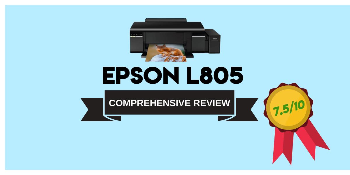 EPSON L805 Photo Printer Review