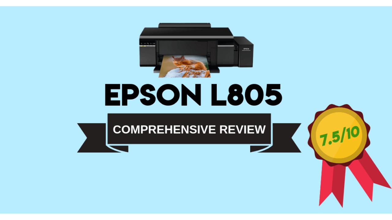 EPSON L805 Photo Printer Review - Printer Geeks
