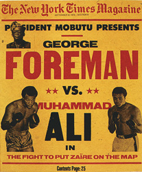 The New York times magazine- president Mobutu presents George Foreman VS. Muhammad Ali in the fight to put zaire on the map