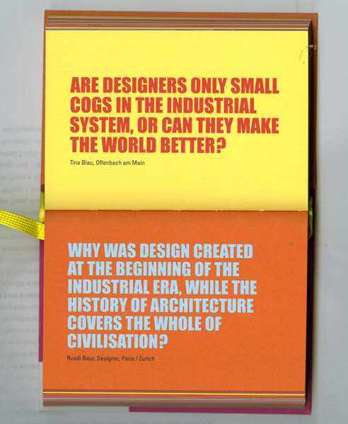 Are designers only small cogs in the industrial system, or can they make the world better? Why was design created at the beginning of the industrial era, while the history of architecture covers the whole of civilisation?
