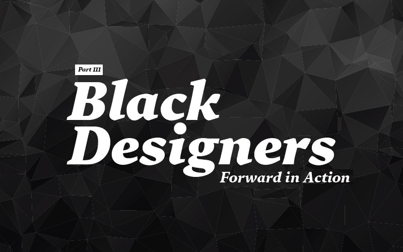 Thumbnail for Black Designers: Forward in Action (Part III)
