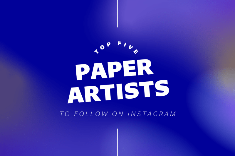 Thumbnail for Top Five Paper Artists To Follow On Instagram