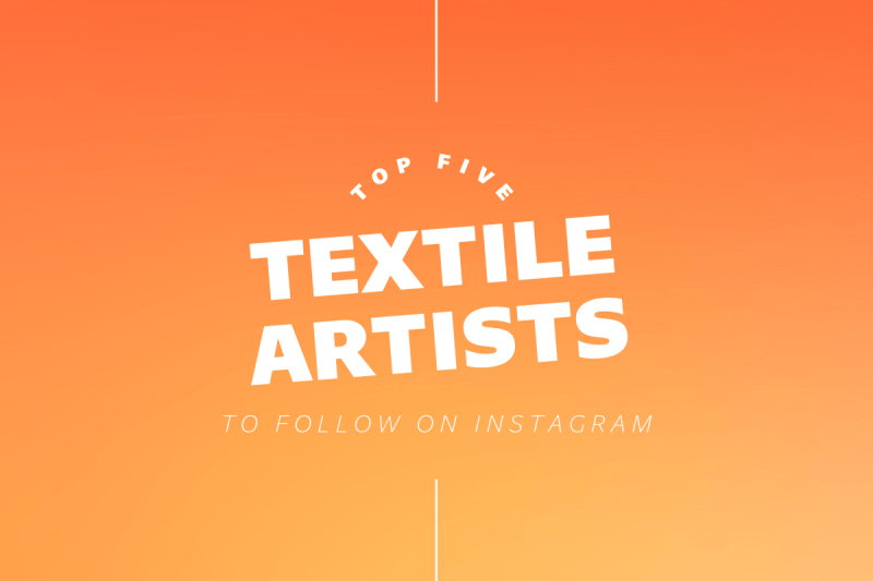 Thumbnail for Five Textile Artists To Follow On Instagram